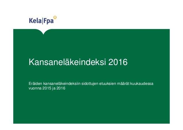 Kansaneläkeindeksi 2016 Eräiden kansaneläkeindeksiin sidottujen etuuksien määrät kuukaudessa vuonna 2015 ja 2016