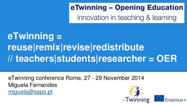 eTwinning =  reuse|remix|revise|redistribute  // teachers|students|researcher = OER  eTwinning conference Rome, 27 - 29 No...