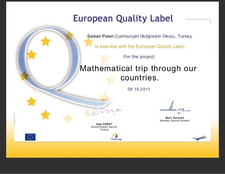 Serkan Pelen Cumhuriyet İlköğretim Okulu, Turkey     is awarded with the European Quality Label                          F...