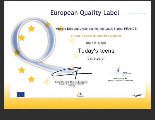 Muriele Dejaune Lycée des métiers Louis Blériot, FRANCE a reçu le Label de qualité européen pour le projet  Today's teens ...