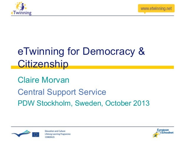eTwinning for Democracy & Citizenship Claire Morvan Central Support Service PDW Stockholm, Sweden, October 2013