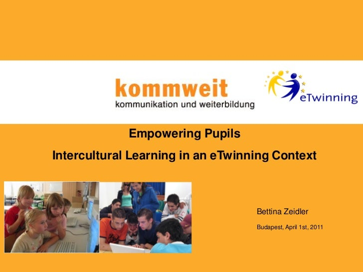 Empowering PupilsIntercultural Learning in an eTwinning Context                                   Bettina Zeidler         ...