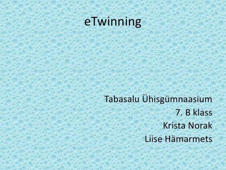 eTwinning        Tabasalu Ühisgümnaasium                     7. B klass                  Krista Norak             Liise Hä...
