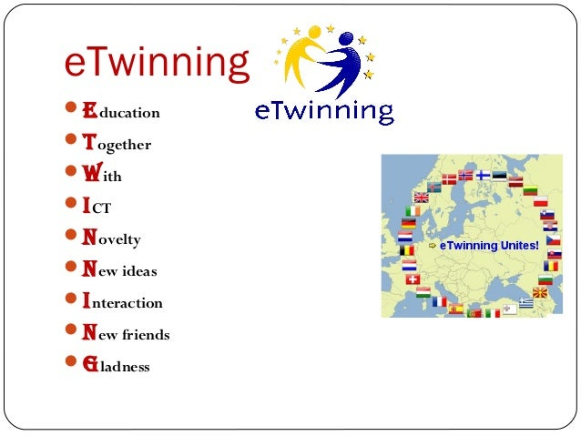 eTwinning  Education  Together  With  ICT  Novelty  New ideas  Interaction  New friends  gladness