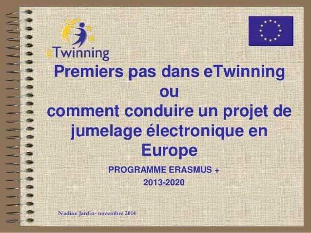 Premiers pas dans eTwinning  ou  comment conduire un projet de  jumelage électronique en  Europe  PROGRAMME ERASMUS +  201...