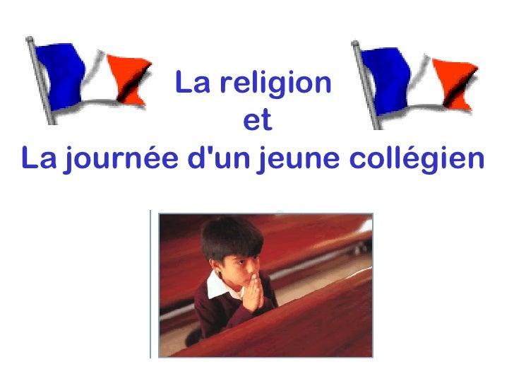 La religion  et La journée d'un jeune collégien