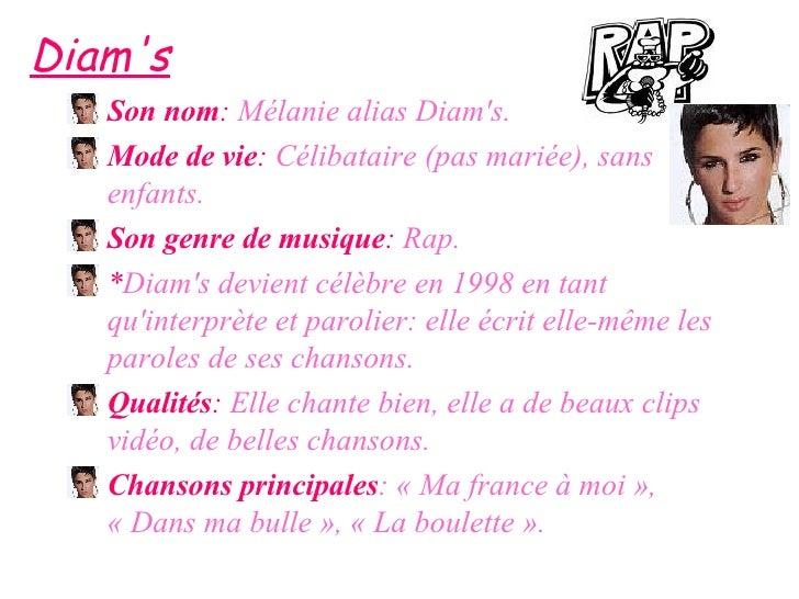 <ul><li>Son nom :   Mélanie alias Diam's. </li></ul><ul><li>Mode de vie :   Célibataire (pas mariée), sans enfants. </li><...