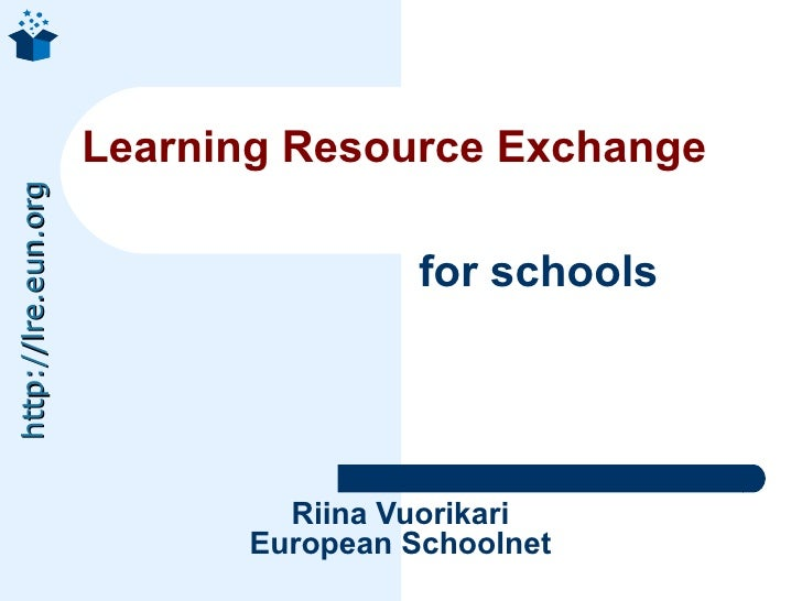 Learning Resource Exchange http://lre.eun.org                                          for schools                        ...