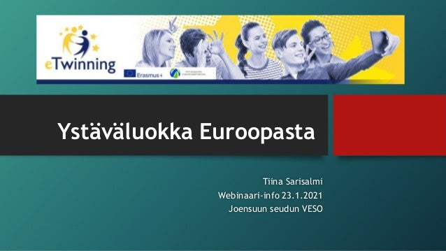 Ystäväluokka Euroopasta Tiina Sarisalmi Webinaari-info 23.1.2021 Joensuun seudun VESO