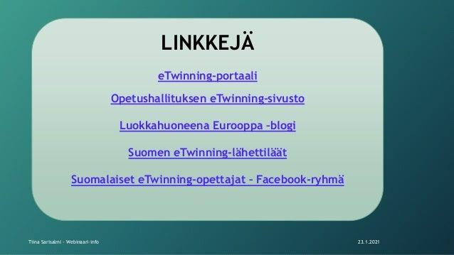 LINKKEJÄ eTwinning-portaali Opetushallituksen eTwinning-sivusto Luokkahuoneena Eurooppa –blogi Suomen eTwinning-lähettilää...