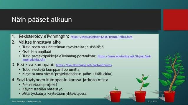 Näin pääset alkuun 1. Rekisteröidy eTwinningiin: https://www.etwinning.net/fi/pub/index.htm 2. Valitse innostava aihe • Tu...