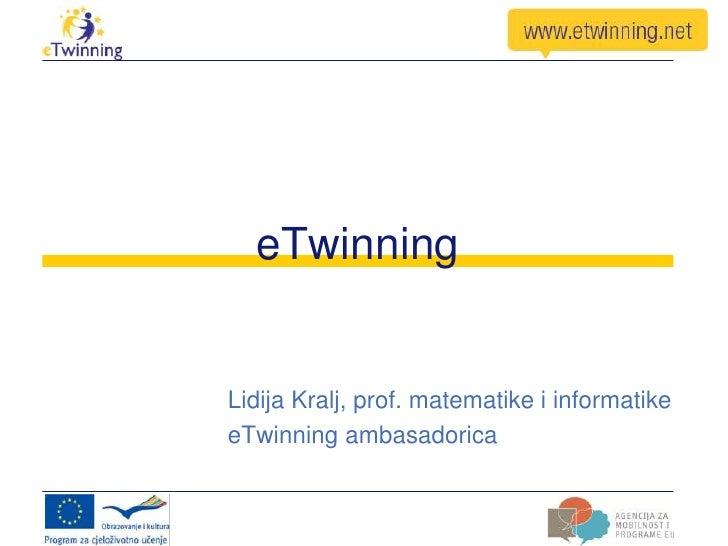 eTwinningLidija Kralj, prof. matematike i informatikeeTwinning ambasadorica