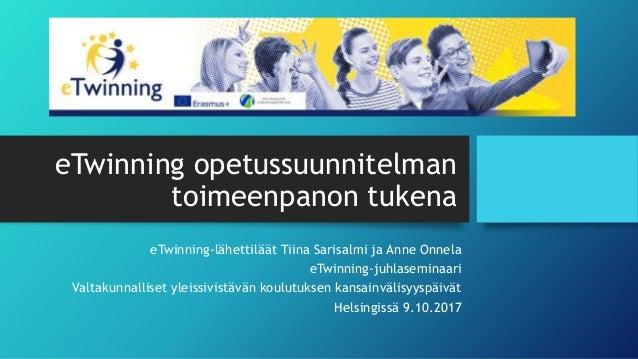 eTwinning opetussuunnitelman toimeenpanon tukena eTwinning-lähettiläät Tiina Sarisalmi ja Anne Onnela eTwinning-juhlasemin...