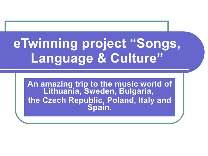 "eTwinning project ""Songs, Language & Culture "" An amazing trip to the music world of Lithuania, Sweden, Bulgaria,  the Cze..."