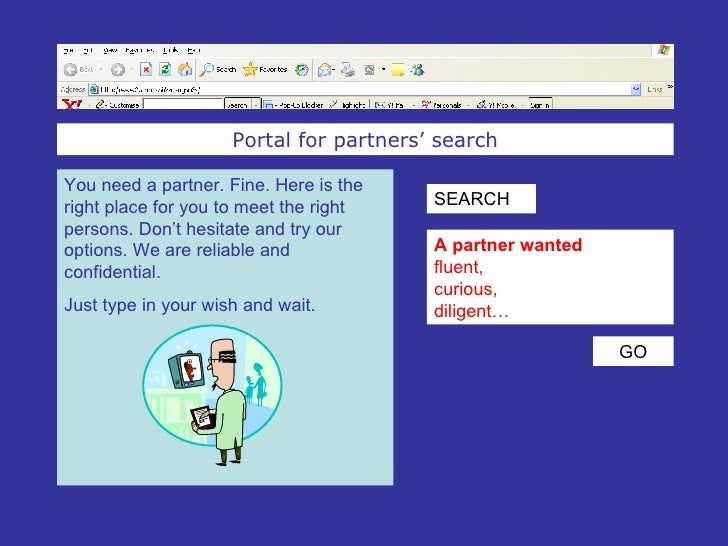 Portal for partners' search You need a partner. Fine. Here is the right place for you to meet the right persons. Don't hes...