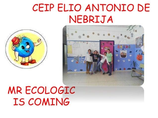 CEIP ELIO ANTONIO DE NEBRIJA MR ECOLOGIC IS COMING