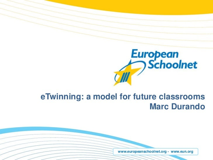 eTwinning: a model for future classrooms                           Marc Durando                  www.europeanschoolnet.org...