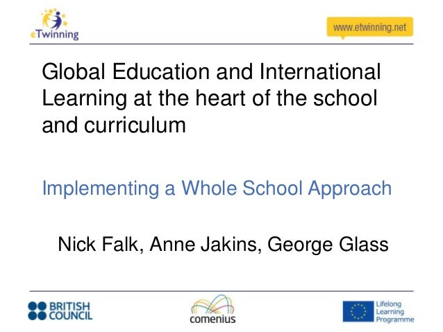 Global Education and InternationalLearning at the heart of the schooland curriculumImplementing a Whole School Approach Ni...