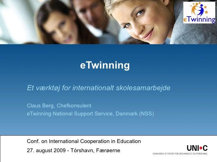 Et værktøj for internationalt skolesamarbejde Claus Berg, Chefkonsulent eTwinning National Support Service, Danmark (NSS) ...