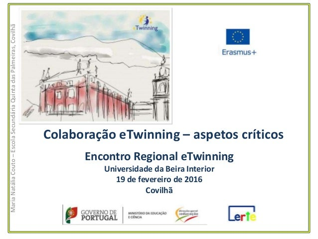 MariaNatáliaCouto–EscolaSecundáriaQuintadasPalmeiras,Covilhã Colaboração eTwinning – aspetos críticos Encontro Regional eT...