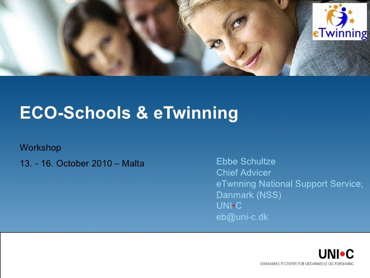 Workshop  13. - 16. October 2010 – Malta ECO-Schools & eTwinning Ebbe Schultze Chief Advicer eTwnning National Support Ser...