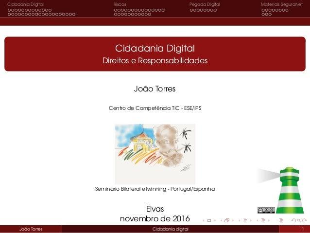 Cidadania Digital Riscos Pegada Digital Materiais SeguraNet Cidadania Digital Direitos e Responsabilidades João Torres Cen...