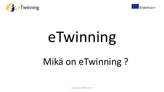 eTwinning Mikä on eTwinning ? pasi.siltakorpi@porvoo.fi