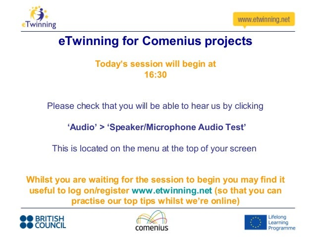 eTwinning for Comenius projects                 Today's session will begin at                            16:30     Please ...