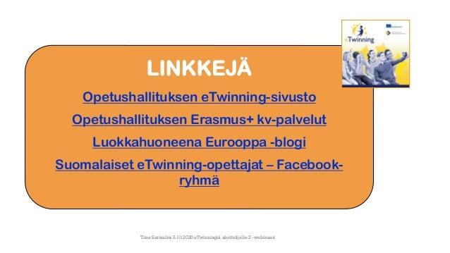 LINKKEJÄ Opetushallituksen eTwinning-sivusto Opetushallituksen Erasmus+ kv-palvelut Luokkahuoneena Eurooppa -blogi Suomala...