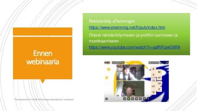Ennen webinaaria • Rekisteröidy eTwinningiin https://www.etwinning.net/fi/pub/index.htm • Ohjeet rekisteröitymiseen ja pro...