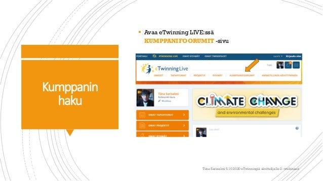 Kumppanin haku  Avaa eTwinning LIVE:ssä KUMPPANIFOORUMIT -sivu Tiina Sarisalmi 5.10.2020 eTwinningiä aloittelijalle 2 -we...