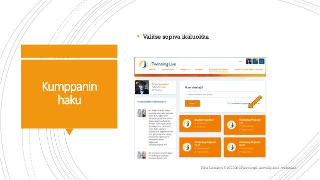Kumppanin haku  Valitse sopiva ikäluokka Tiina Sarisalmi 5.10.2020 eTwinningiä aloittelijalle 2 -webinaari