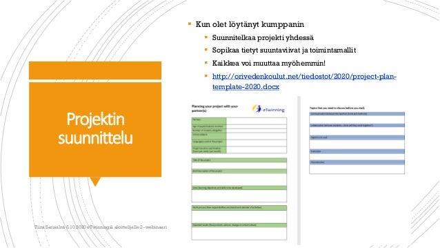 Projektin suunnittelu  Kun olet löytänyt kumppanin  Suunnitelkaa projekti yhdessä  Sopikaa tietyt suuntaviivat ja toimi...