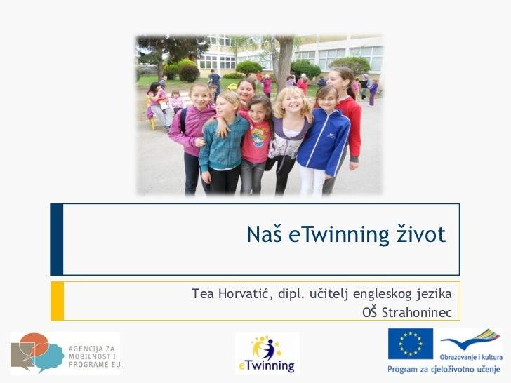 Naš eTwinning životTea Horvatić, dipl. učitelj engleskog jezika                             OŠ Strahoninec