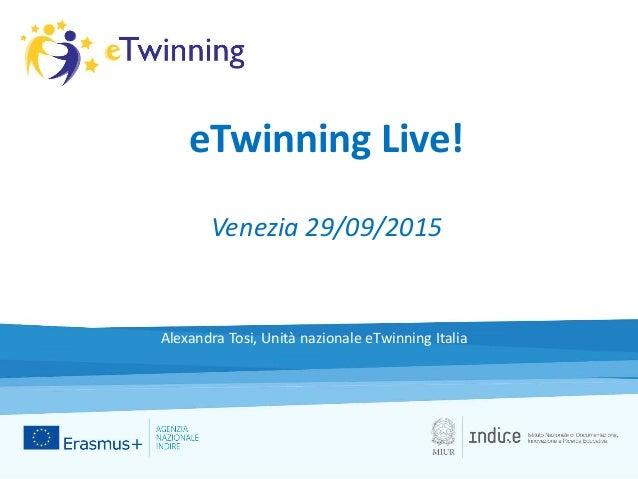eTwinning Live! Venezia 29/09/2015 Alexandra Tosi, Unità nazionale eTwinning Italia
