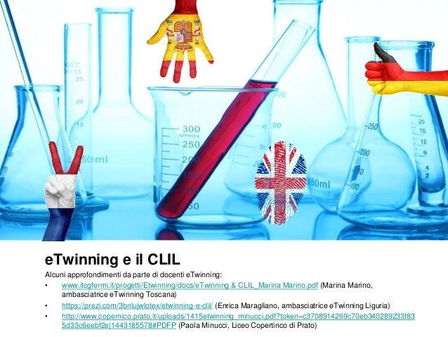 eTwinning e il CLIL Alcuni approfondimenti da parte di docenti eTwinning: • www.itcgfermi.it/progetti/Etwinning/docs/eTwin...