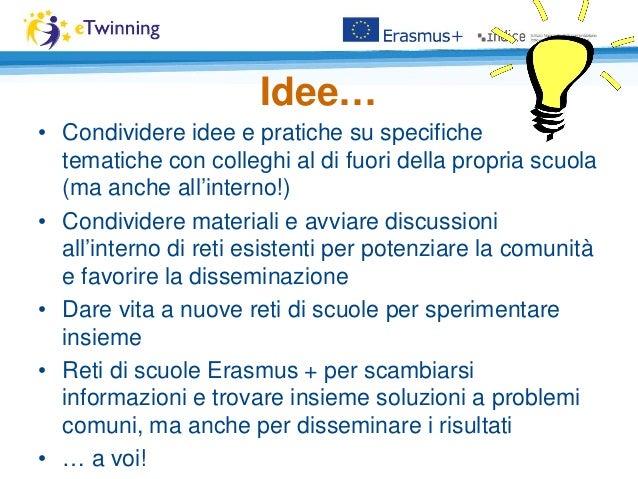 Idee… • Condividere idee e pratiche su specifiche tematiche con colleghi al di fuori della propria scuola (ma anche all'in...