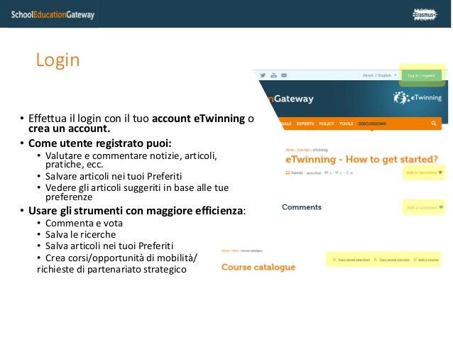 Login • Effettua il login con il tuo account eTwinning o crea un account. • Come utente registrato puoi: • Valutare e comm...