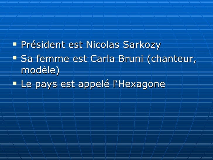 <ul><li>Président est Nicolas Sarkozy </li></ul><ul><li>Sa femme est Carla Bruni (chanteur,  modèle ) </li></ul><ul><li>L ...