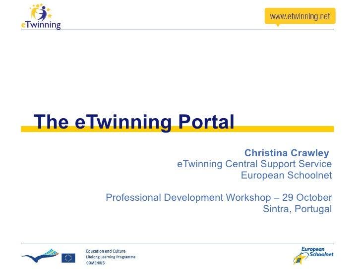 The eTwinning Portal Christina Crawley  eTwinning Central Support Service European Schoolnet Professional Development Work...