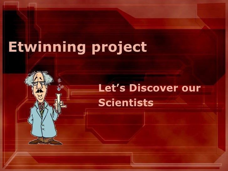 Etwinning project Let's Discover our  Scientists