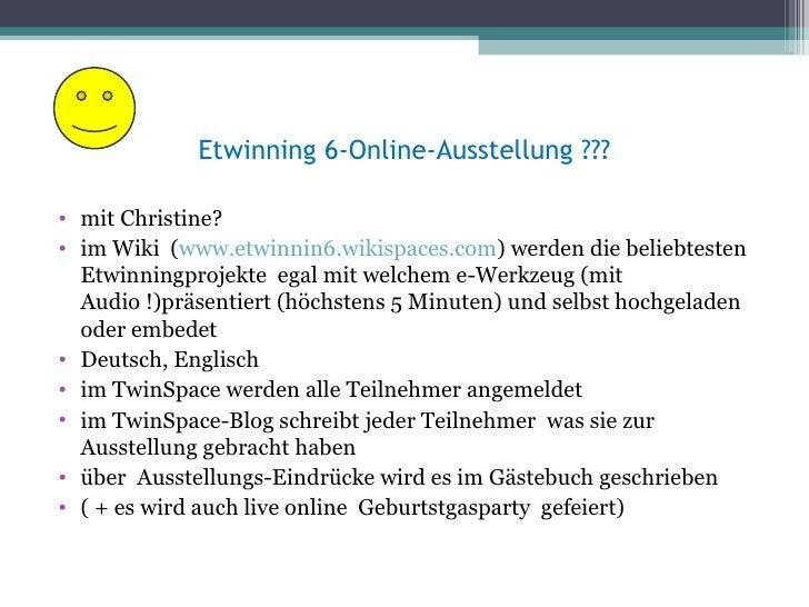 Etwinning 6-Online-Ausstellung ???• mit Christine?• im Wiki (www.etwinnin6.wikispaces.com) werden die beliebtesten  Etwinn...
