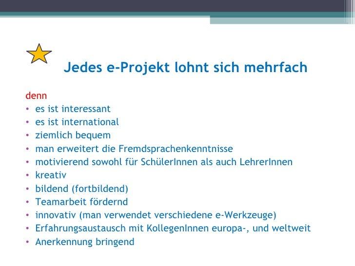 Jedes e-Projekt lohnt sich mehrfachdenn• es ist interessant• es ist international• ziemlich bequem• man erweitert die Frem...