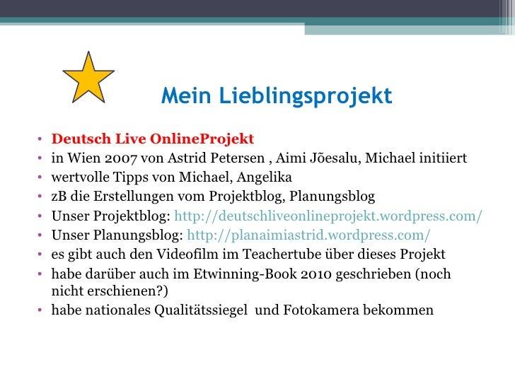 Mein Lieblingsprojekt• Deutsch Live OnlineProjekt• in Wien 2007 von Astrid Petersen , Aimi Jõesalu, Michael initiiert• wer...