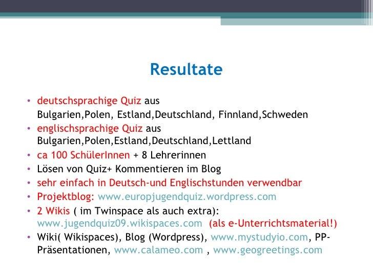 Resultate• deutschsprachige Quiz aus  Bulgarien,Polen, Estland,Deutschland, Finnland,Schweden• englischsprachige Quiz aus ...