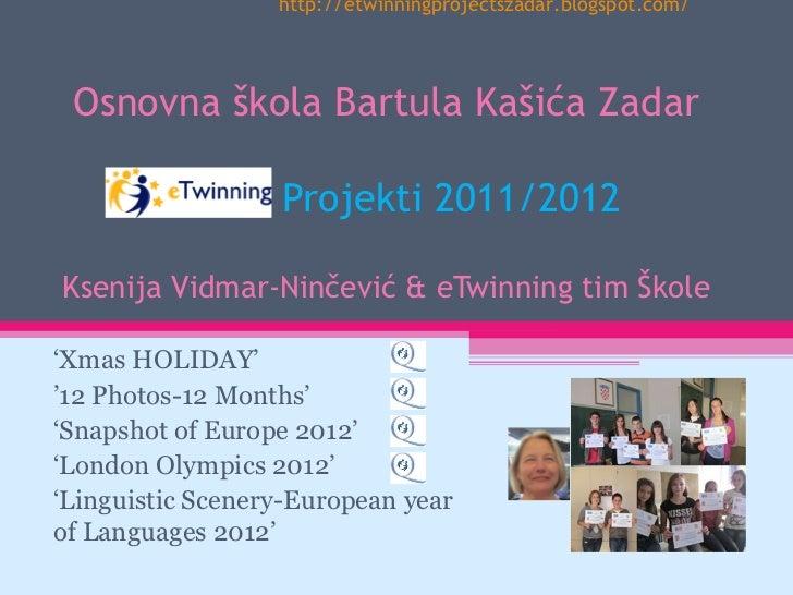 http://etwinningprojectszadar.blogspot.com/ Osnovna škola Bartula Kašića Zadar                  Projekti 2011/2012Ksenija ...