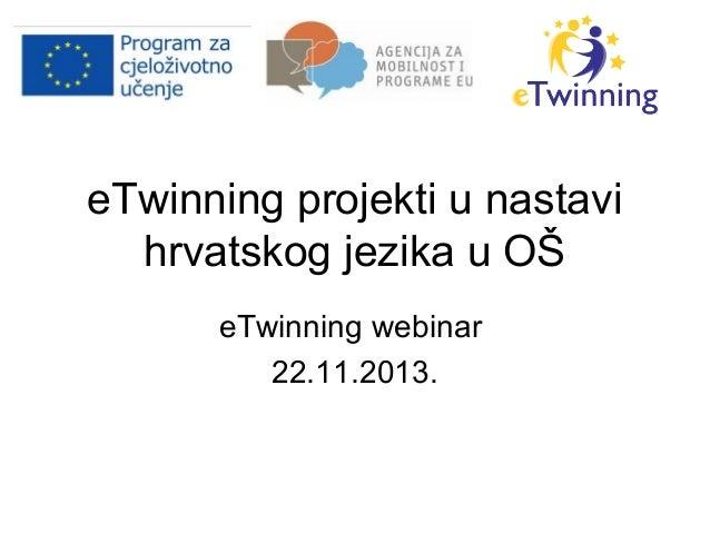 eTwinning projekti u nastavi hrvatskog jezika u OŠ eTwinning webinar 22.11.2013.