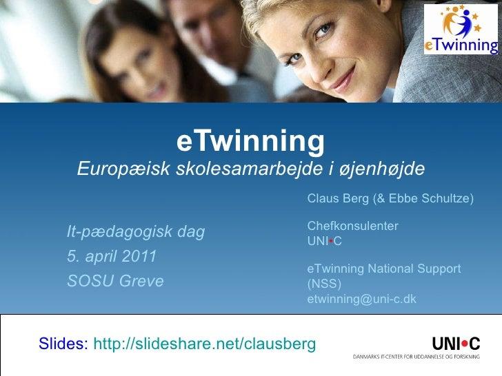 It-pædagogisk dag 5. april 2011 SOSU Greve eTwinning Europæisk skolesamarbejde i øjenhøjde Claus Berg (& Ebbe Schultze) Ch...