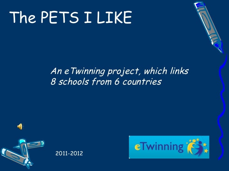 The PETS I LIKE An eTwinning project, which links 8 schools from 6 countries 2011-2012