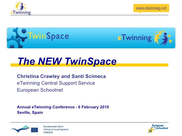 The NEW TwinSpace Christina Crawley and Santi Scimeca eTwinning Central Support Service European Schoolnet Annual eTwinnin...